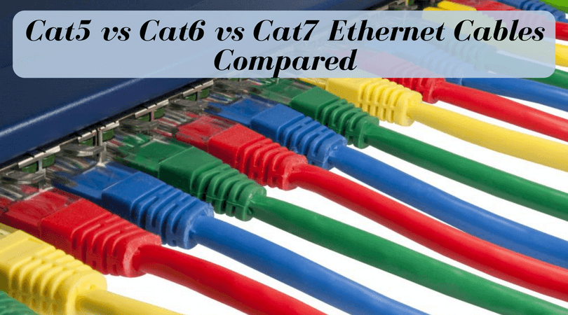 Cat5 Vs Cat6 Vs Cat7 Ethernet Cables Compared