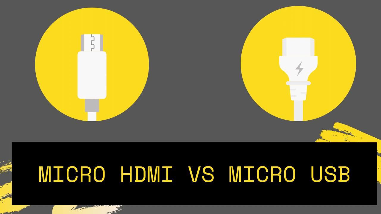 Micro HDMI Vs Micro USB